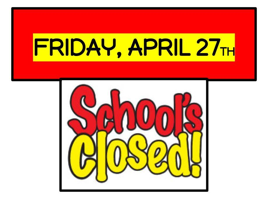 School is closed Friday, April 26
