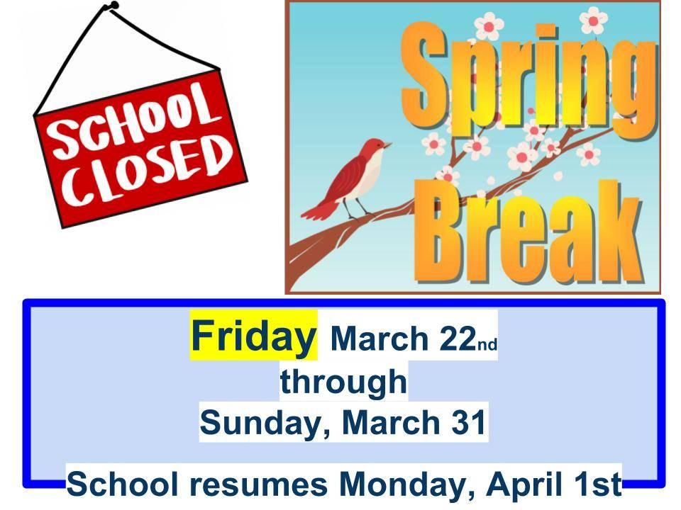 Spring Break March 22 through March 31