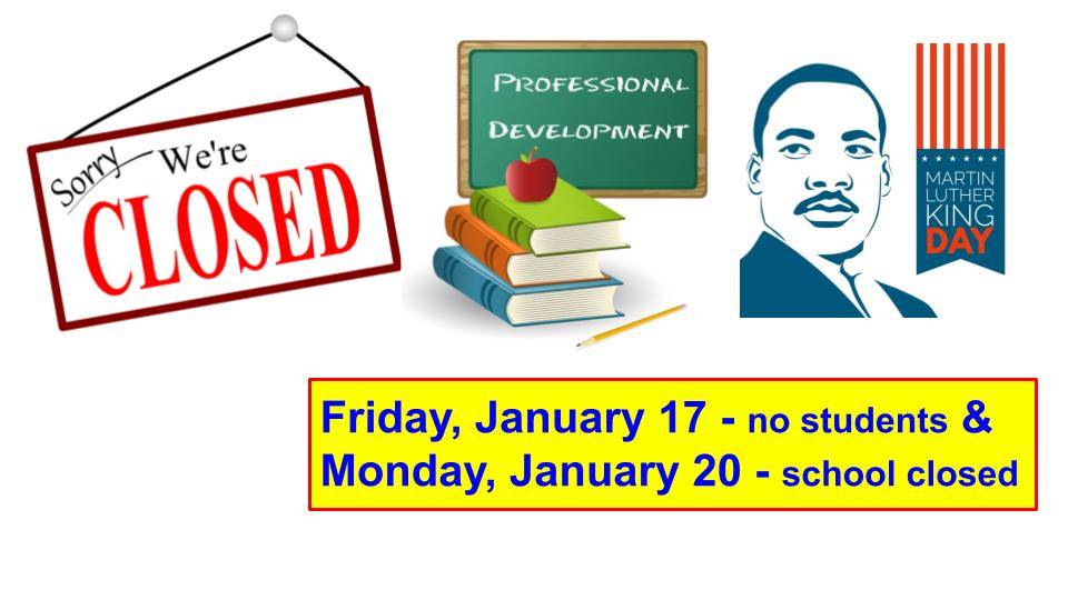 School is closed January 17 and 20
