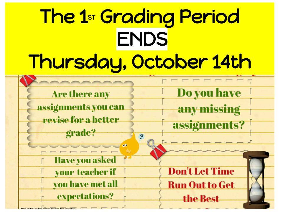 1st grading period ends Oct 14